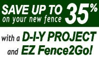 Save Up To 35% On Your New Fence with EZ Fence2Go!
